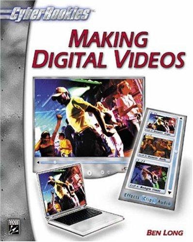 Making Digital Videos (CyberRookies Series) (Cyberrookies Series) Ben Long