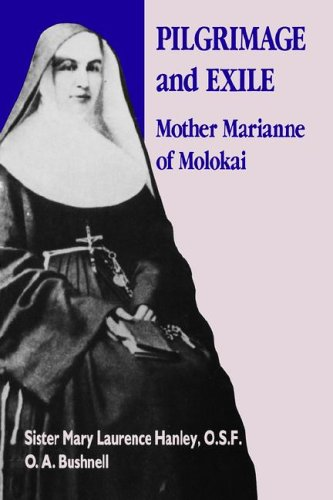 Pilgrimage and Exile: Mother Marianne of Molokai Mary Laurence Hanley