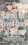 Caring For Loved Ones At Home: An Illustrated, Easy To Follow Guide To Short And Long Term Care Harry Van Bommel