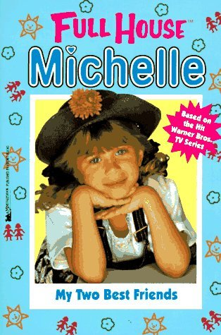 My Two Best Friends (Full House: Michelle, #3)  by  Cathy East Dubowski