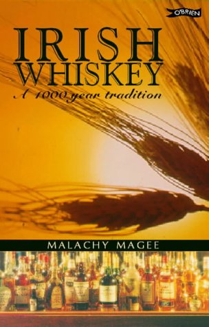 Irish Whiskey: A 1000 Year Tradition  by  Malachy Magee