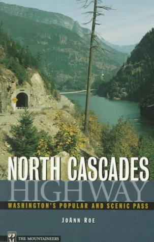 North Cascades Highway: Washingtons Popular and Scenic Pass Joann Roe