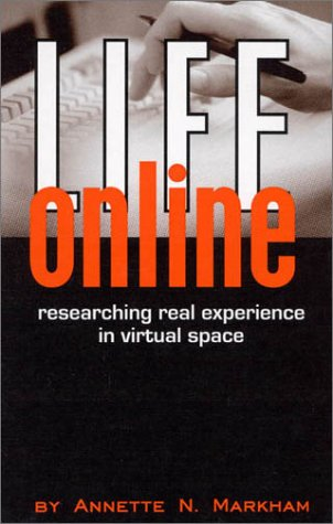 Life Online: Researching Real Experience In Virtual Space  by  Annette N. Markham
