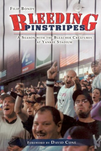 Bleeding Pinstripes: A Season with the Bleacher Creatures at Yankee Stadium Filip Bondy