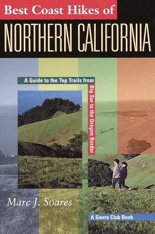Best Coast Hikes of Northern California: A Guide to the Top Trails from Big Sur to the Oregon Border Marc J. Soares