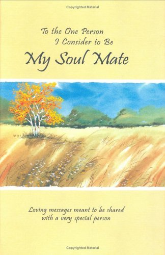 To the One Person I Consider to Be My Soul Mate: Loving Messages Meant to Be Shared with a Very Special Person  by  Douglas Pagels