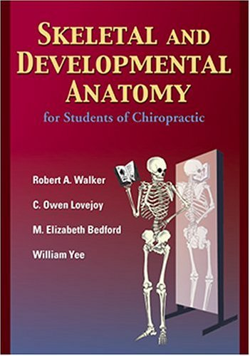 Skeletal and Developmental Anatomy for Students of Chiropractic  by  Robert A. Walker