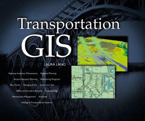 Transportation GIS: Includes 12 Case Studies Laura Lang