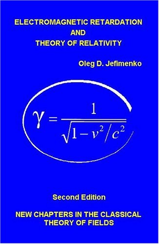 Causality, Electromagnetic Induction, And Gravitation: A Different Approach To The Theory Of Electromagnetic And Gravitational Fields  by  Oleg D. Jefimenko