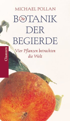 Die Botanik Der Begierde. Vier Pflanzen Betrachten Die Welt  by  Michael Pollan
