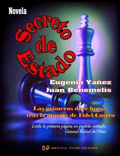 Secreto de Estado. Las primeras doce horas tras la muerte de Fidel Castro  by  Eugenio Yanez y Juan Benemelis