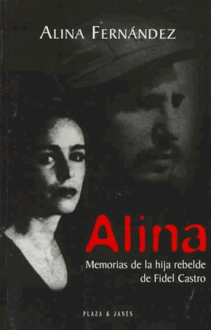 Alina: Memorias de La Hija Rebeled de Fidel Castro Alina Fernandez