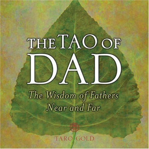 The Tao of Dad: The Wisdom of Fathers Near and Far  by  Taro Gold