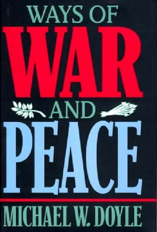 Ways of War and Peace: Realism, Liberalism, and Socialism  by  Michael W. Doyle