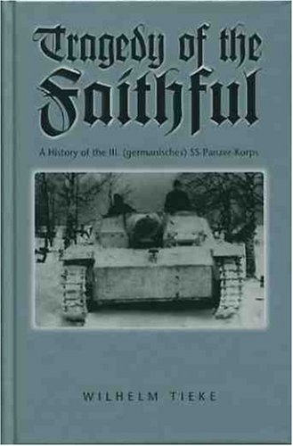The Tragedy Of The Faithful: 3rd Ss Panzer Corps  by  Wilhelm Tieke