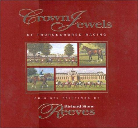Crown Jewels of Thoroughbred Racing Richard Stone Reeves