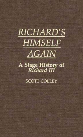 Richards Himself Again: A Stage History of Richard III John Scott Colley