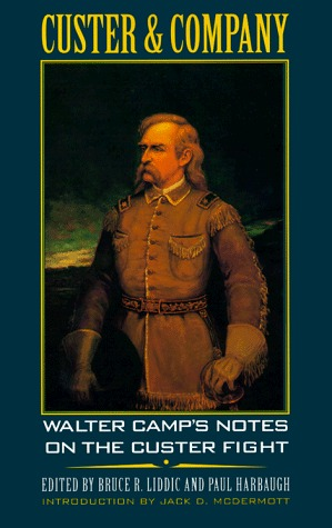 Custer and Company: Walter Camps Notes on the Custer Fight Bruce R. Liddic