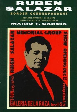 Border Correspondent: Selected Writings, 1955-1970  by  Ruben Salazar