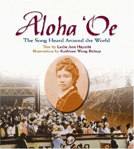 Aloha oe: The Song Heard Around the World  by  Leslie Ann Hayashi