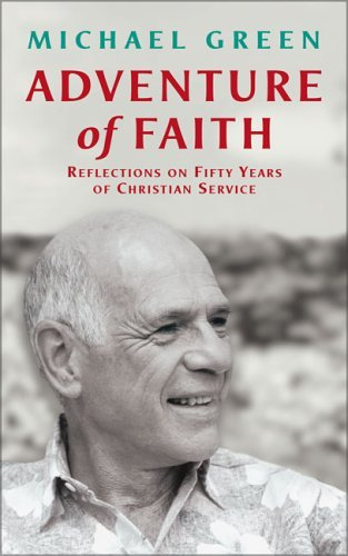 Adventure of Faith: Reflections on Fifty Years of Christian Service  by  Michael Green