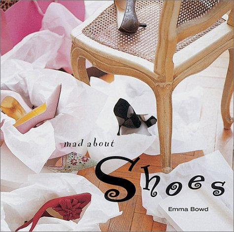 Mad about Shoes Emma Bowden