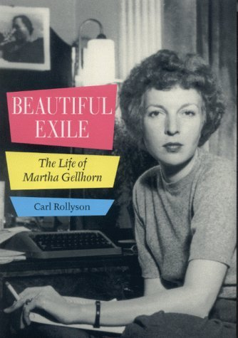 Beautiful Exile: The Life of Martha Gellhorn  by  Carl Rollyson
