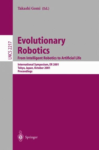 Evolutionary Robotics. from Intelligent Robotics to Artificial Life: International Symposium, Er 2001, Tokyo, Japan, October 18-19, 2001. Proceedings  by  Takashi Gomi