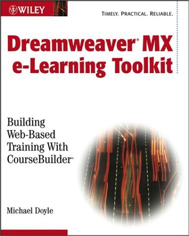 Dreamweaver MX E-Learning Toolkit: Building Web-Based Training with CourseBuilder [With CDROM]  by  Michael Doyle