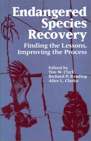 Endangered Species Recovery: Finding the Lessons, Improving the Process  by  Tim Clark