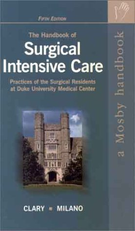 The Handbook of Surgical Intensive Care: Practices of the Surgical Residents at Duke University Medical Center Jack Clary