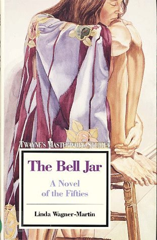 The Bell Jar, a Novel of the Fifties  by  Linda Wagner-Martin