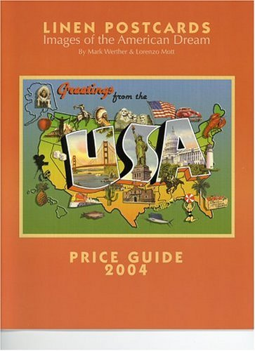 Linen Postcards: Images of the American Dream Price Guide 2004  by  Mark Werther
