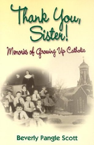 Thank You, Sister: Memories of Growing Up Catholic  by  Beverly Pangle Scott