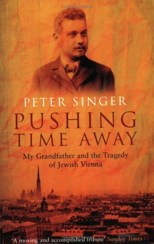 Pushing Time Away: My Grandfather and the Tragedy of Jewish Vienna Peter Singer