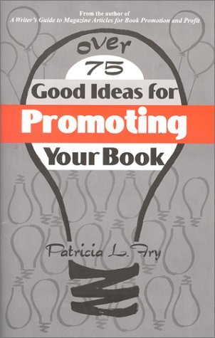 Over 75 Good Ideas For Promoting Your Book Patricia L. Fry