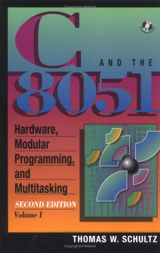 C & the 8051: Hardware, Modular Programming, & Multitasking [With Includes Fully Functioning C Compiler, Assembler..]  by  Thomas W. Schultz