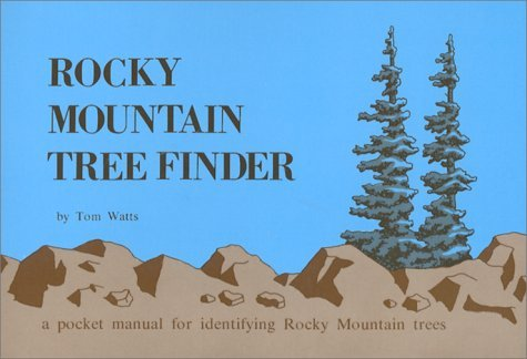 Rocky Mountain Tree Finder: A Pocket Manual for Identifying Rocky Mountain Trees  by  Tom Watts