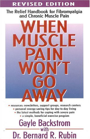 When Muscle Pain Wont Go Away: The Relief Handbook for Fibromyalgia and Chronic Muscle Pain  by  Gayle Backstrom