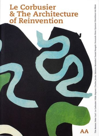 Le Corbusier & the Architecture of Reinvention  by  Architectural Association