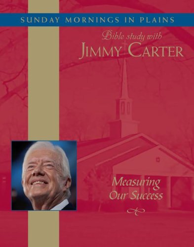Measuring Our Success: Sunday Mornings in Plains: Bible Study with Jimmy Carter Vol. 2 Jimmy Carter