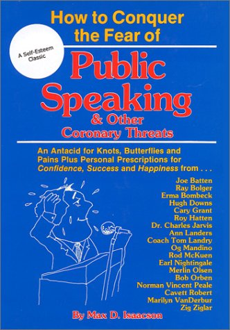 How to conquer the fear of public speaking & other coronary threats  by  Max D Isaacson