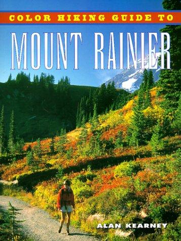 Color Hiking Guide to Mount Rainier Alan Kearney