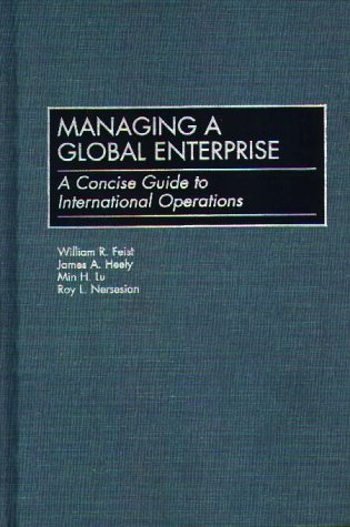 Managing a Global Enterprise: A Concise Guide to International Operations William R. Feist