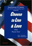 Choose to Live and Love Wayne W. Dyer