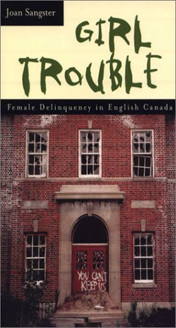 Girl Trouble: Female Delinquency in English Canada Joan Sangster