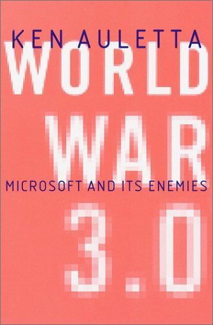 World War 3.0 : Microsoft and Its Enemies  by  Ken Auletta