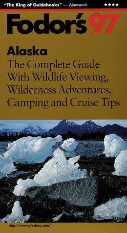 Fodors Alaska 97  by  Fodors Travel Publications Inc.