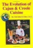 Evolution of Cajun and Creole Cuisine  by  John D. Folse