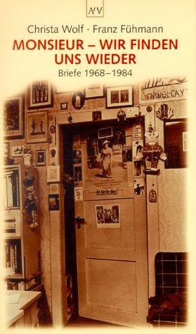 Monsieur, wir finden uns wieder. Briefe 1968 - 1984.  by  Christa Wolf